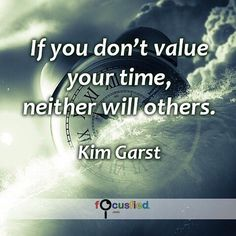 """""""If you don't value your time neither will others."""" #Quotes #Success #SuccessQuotes http://Focusfied.com"""