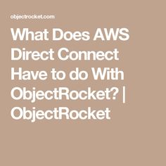 What Does AWS Direct Connect Have to do With ObjectRocket? | ObjectRocket