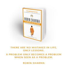 """""""There are no mistakes in life, only lessons. A problem only becomes a problem when seen as a problem."""" ~ The Monk Who Sold His Ferrari"""