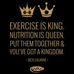 Exercise is King. Nutrition is Queen.
