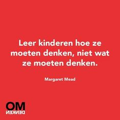 Teach children how to think, not what to think - Margaret Mead Words Quotes, Life Quotes, Sayings, Best Quotes, Funny Quotes, Coaching, Dutch Quotes, Philosophy Quotes, Kindness Quotes