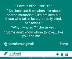 "#love : #tale by KAMALA RAUSAN (@kamalarausgmail)   "" Love is blind , isn't it?  "" "" No ,how can it be when it is about shared  memories ? It' ....      View in #talehunt App -  http://talehunt.com/t/cNh-c     #shortstories #shortstory #lovetowrite #story #writers #kamalarausgmail"
