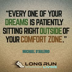 Every one of your dreams is patiently sitting right outside of your comfort zone