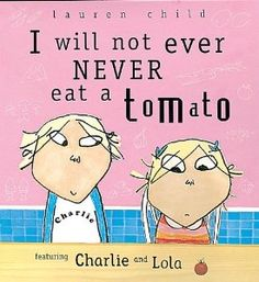 I Will Not Ever Never Eat a Tomato (Charlie and Lola): Lauren Child: 9781841216027: Amazon.com: Books