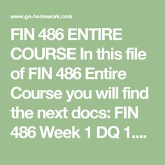 FIN 486 ENTIRE COURSE In this file of FIN 486 Entire Course you will find the next docs:  FIN 486 Week 1 DQ 1.docx FIN 486 Week 1 DQ 2.docx FIN 486 Week 1 Individual Assignment Business Ethics.docx FIN 486 Week 2 DQ 1.docx FIN 486 Week 2 DQ 2.docx FIN 486 Week 2 Learning Team Assignment Department Budgets.docx FIN 486 Week 3 DQ 1.docx FIN 486 Week 3 DQ 2.docx FIN 486 Week 3 Individual Assignment Long Term Financial Needs.docx FIN 486 Week 4 DQ 1.docx FIN 486 Week 4 DQ 2.docx FIN 486 Week 4…