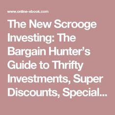 The New Scrooge Investing: The Bargain Hunter's Guide to Thrifty Investments, Super Discounts, Special Privileges, and Other Money-Saving Tips | Online Ebook