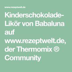 Kinderschokolade-Likör von Babaluna auf www.rezeptwelt.de, der Thermomix ® Community