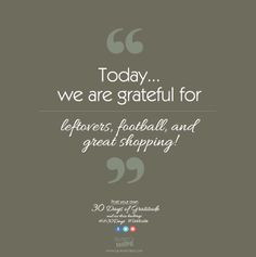 Today, we are grateful for leftovers, football, and great shopping! #LH30Days #Gratitude
