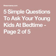 5 Simple Questions To Ask Your Young Kids At Bedtime - Page 2 of 5
