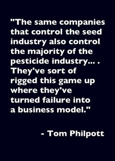 This Tom Philpott quotation is from a very interesting discussion about the Monsanto Protection Act:  http://youtu.be/Kb4sDw4vqb4 Since the time the discussion took place, even more reports have come in on the failure of Monsanto's GMO crops to perform as originally suggested: http://www.manitobacooperator.ca/2013/05/07/a-million-acres-of-glyphosate-resistant-weeds-in-canada/