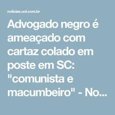 """Advogado negro é ameaçado com cartaz colado em poste em SC: """"comunista e macumbeiro"""" - Notícias - Cotidiano"""