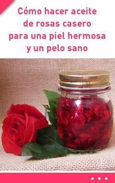 Como hacer aceite de rosas casero para una piel hermosa y un pelo sano