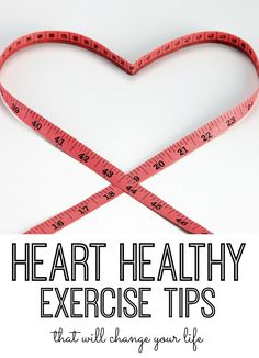 From walking to circuit training - we have some heart healthy exercise tips that will change your life!