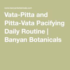 Vata-Pitta and Pitta-Vata Pacifying Daily Routine | Banyan Botanicals