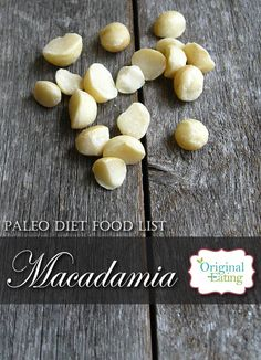 Learn secrets other sites won't tell you about Macadamia Nuts and other foods on the Paleo diet food list including Paleo diet recipes only at Original Eating! Paleo Diet Food List, Diet Recipes, Foods, The Originals, Health, Food Food, Food Items, Health Care, Skinny Recipes