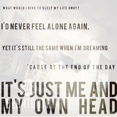 """Lyrics from """"Me and My Own Head"""" by Beartooth. Such perfection in this song..."""