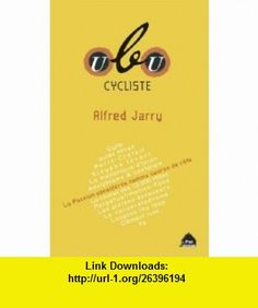 Ubu cycliste (9782952422338) Alfred Jarry , ISBN-10: 2952422338  , ISBN-13: 978-2952422338 ,  , tutorials , pdf , ebook , torrent , downloads , rapidshare , filesonic , hotfile , megaupload , fileserve