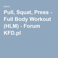 Pull, Squat, Press - Full Body Workout (HLM) - Forum KFD.pl