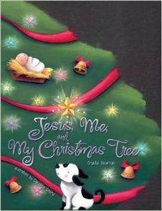 Jesus, Me, and My Christmas Tree: Crystal Bowman, Claudine Gévry: 9780310708742: Amazon.com: Books