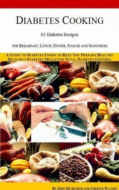 FREE eBook 01-04-2013: Diabetes Cooking: 93 Diabetes Recipes for Breakfast, Lunch, Dinner, Snacks and Smoothies. A Guide to Diabetes Foods to Help You Prepare Healthy Delicious ... Diabetic Meals and Natural Diabetes Food) by John McArthur
