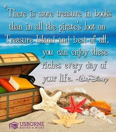 """There is more treasure in books than in all the pirate's loot on Treasure Island and best of all, you can enjoy these riches every day of your life.""  Book Quote #UBAM"