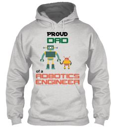 Discover Proud Dad Of A Robotics Engineer Sweatshirt from Robotics Engineer, a custom product made just for you by Teespring.