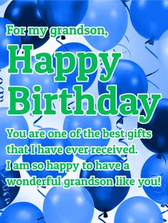 To a Wonderful Grandson - Happy Birthday Card. There is nothing that will make your grandson happier than you letting him know just how special he is to you on his birthday. Let him know with these wonderful blue balloons and thoughtful words. Do not forget to send him this birthday card today to put a smile on his face!