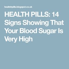 HEALTH PILLS: 14 Signs Showing That Your Blood Sugar Is Very High
