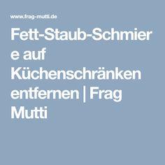 Fett-Staub-Schmiere auf Küchenschränken entfernen | Frag Mutti