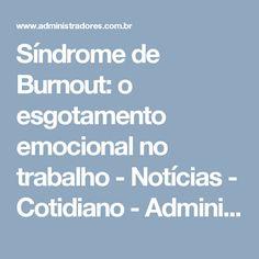 Síndrome de Burnout: o esgotamento emocional no trabalho - Notícias - Cotidiano - Administradores.com