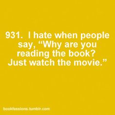 Some people will just never learn that the BOOKS are ALWAYS better than the MOVIE!