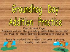 This file contains 5 student practice pages for addition problems with sums to 10 with a Groundhog Day theme. At the bottom of each page, there...