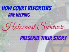 How Court Reporters can Help Holocaust Survivors Preserve their Story