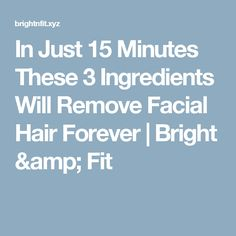 In Just 15 Minutes These 3 Ingredients Will Remove Facial Hair Forever  |  Bright & Fit