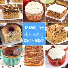 13 Must Try Clean Eating Cake Recipes -- perfect for healthy birthdays, parties & celebrations! All are made with NO butter, refined flour or sugar!