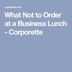 What Not to Order at a Business Lunch - Corporette