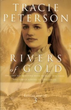 Rivers of Gold Tracie Peterson Yukon Quest Book 3 #christianfiction