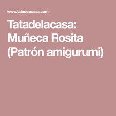Tatadelacasa: Muñeca Rosita (Patrón amigurumi)