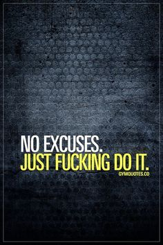 No excuses. Just fuc