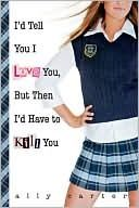 I'd Tell You I Love You, But Then I'd Have to Kill You (Gallagher Girls #1)
