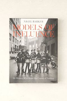 Models Of Influence: 50 Women Who Reset the Course of Fashion By Nigel Barker - Urban Outfitters