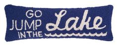 Our new lumbar size Go Jump in the Lake wool hooked dark blue and white pillow, will be a pop of fun at your lake home.