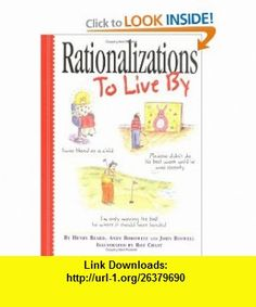 Rationalizations to Live By (9780761116363) Henry Beard, John Boswell, Andy Borowitz , ISBN-10: 0761116362  , ISBN-13: 978-0761116363 ,  , tutorials , pdf , ebook , torrent , downloads , rapidshare , filesonic , hotfile , megaupload , fileserve