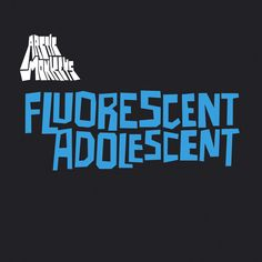 Fluorescent Adolescent, a song by Arctic Monkeys on Spotify