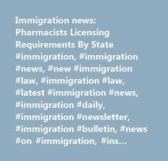 Immigration news: Pharmacists Licensing Requirements By State #immigration, #immigration #news, #new #immigration #law, #immigration #law, #latest #immigration #news, #immigration #daily, #immigration #newsletter, #immigration #bulletin, #news #on #immigration, #ins #news, #ins, #news #for #immigrants, #immigration #and #naturalization, #federal #register, #amnesty, #illegal, #deportation, #deportation #law, #ilw, #ilw.com, #www.ilw.com, #green #card, #greencard, #green #cards, #greencards…