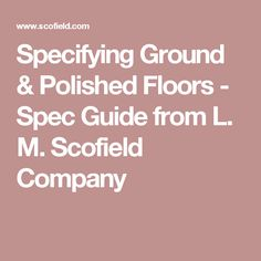 Specifying Ground & Polished Floors - Spec Guide from L. M. Scofield Company
