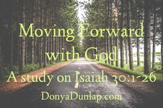 Moving Forward With God – A Study on Isaiah 30:1-26