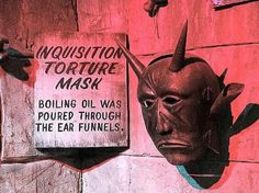Ripley's Believe It or Not: Inquisition Torture Mask - boiling oil was poured through the ear funnels