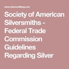 Society of American Silversmiths - Federal Trade Commission    Guidelines Regarding Silver