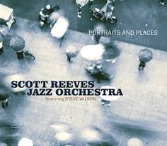 Scott Reeves Jazz Orchestra f. Steve Wilson:'Portraits and Places'(2016)